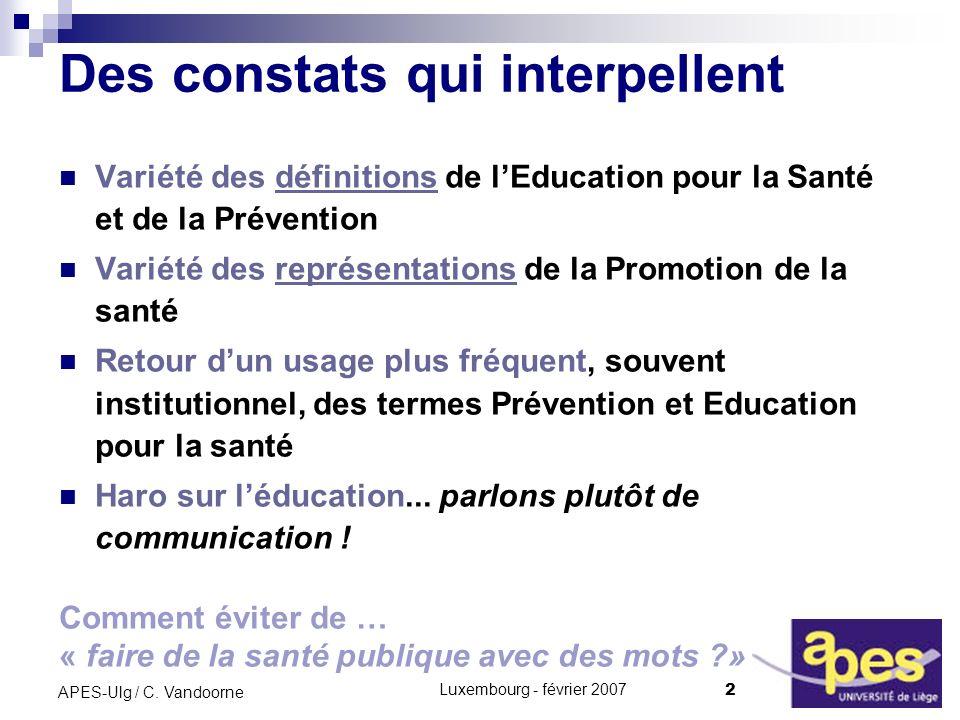 Luxembourg - février 2007 2 APES-Ulg / C. Vandoorne Des constats qui interpellent Variété des définitions de lEducation pour la Santé et de la Prévent
