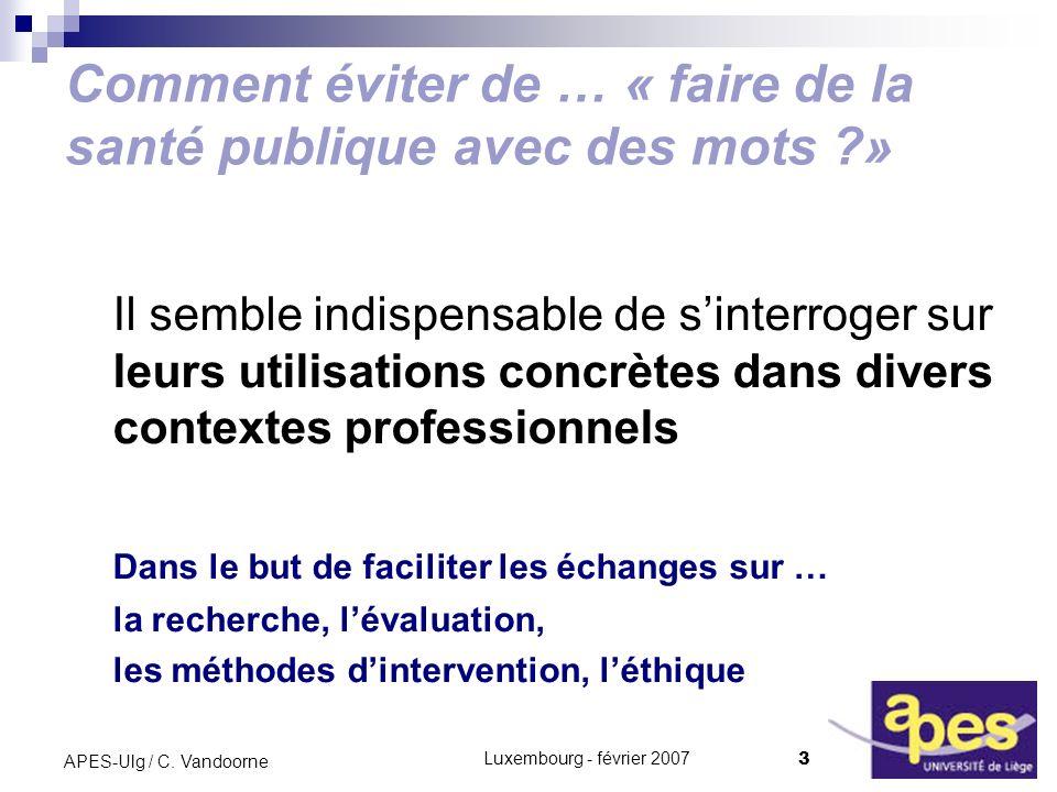 Luxembourg - février 2007 3 APES-Ulg / C. Vandoorne Comment éviter de … « faire de la santé publique avec des mots ?» Il semble indispensable de sinte