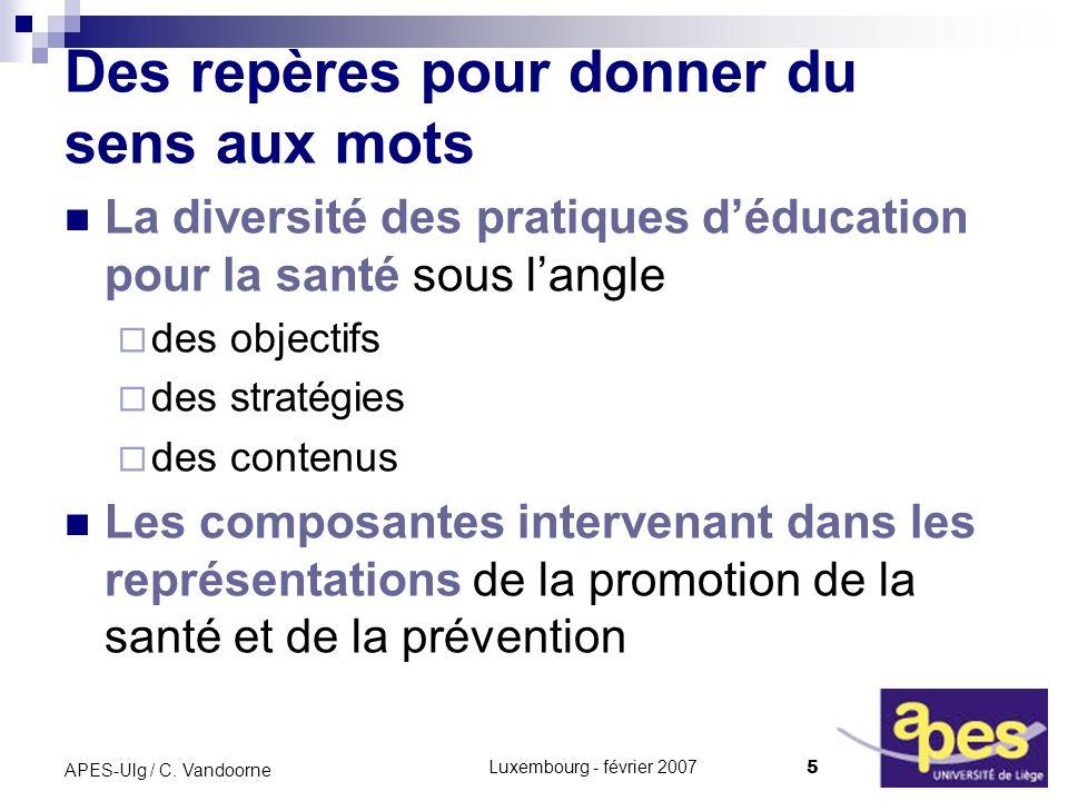 Luxembourg - février 2007 5 APES-Ulg / C. Vandoorne Des repères pour donner du sens aux mots La diversité des pratiques déducation pour la santé sous