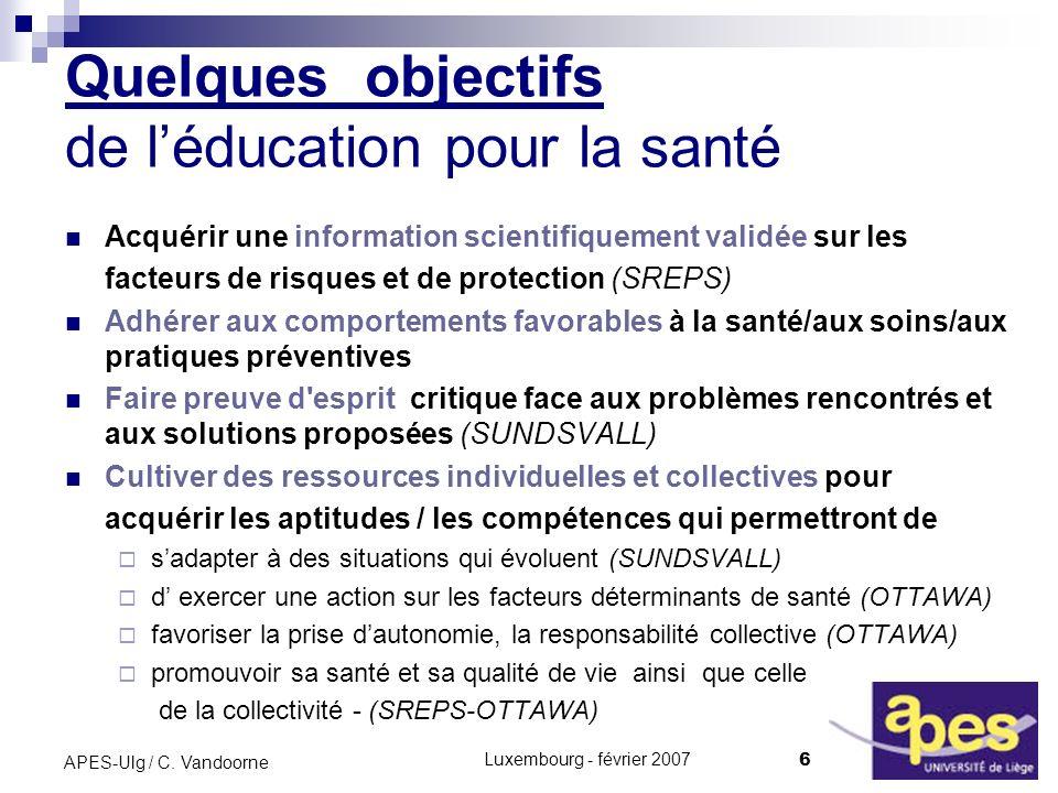 Luxembourg - février 2007 6 APES-Ulg / C. Vandoorne Quelques objectifs de léducation pour la santé Acquérir une information scientifiquement validée s