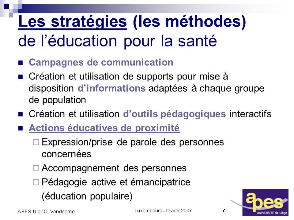 Luxembourg - février 2007 7 APES-Ulg / C. Vandoorne Les stratégies (les méthodes) de léducation pour la santé Campagnes de communication Création et u