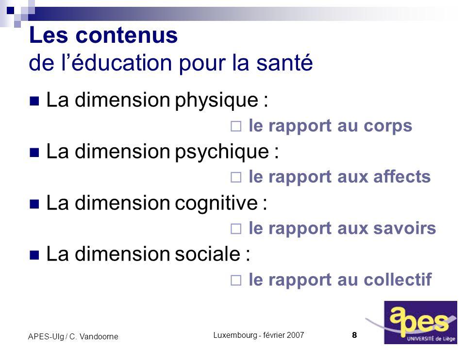 Luxembourg - février 2007 8 APES-Ulg / C. Vandoorne La dimension physique : le rapport au corps La dimension psychique : le rapport aux affects La dim