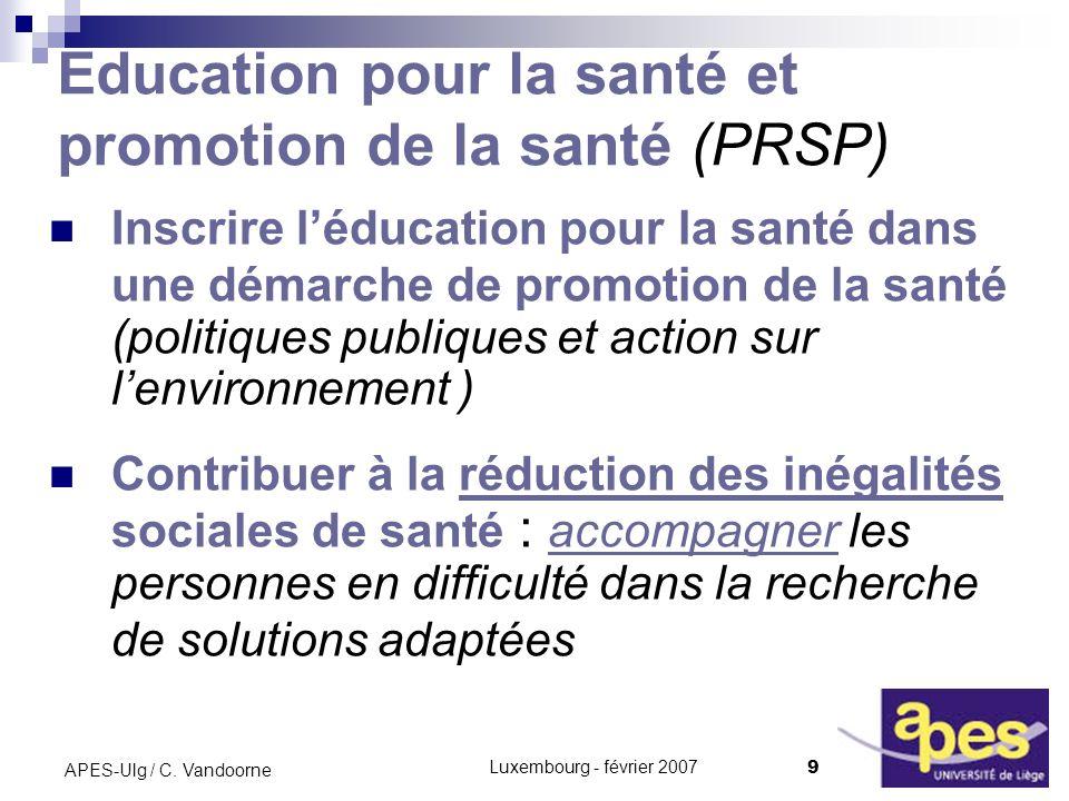 Luxembourg - février 2007 9 APES-Ulg / C. Vandoorne Education pour la santé et promotion de la santé (PRSP) Inscrire léducation pour la santé dans une