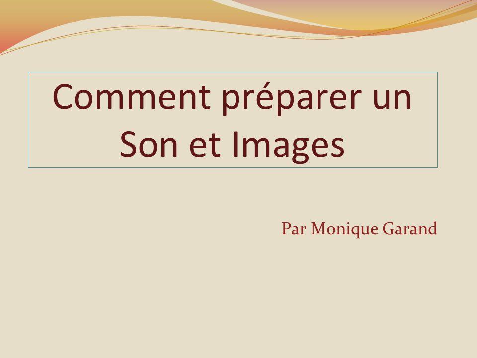 Comment préparer un Son et Images Par Monique Garand