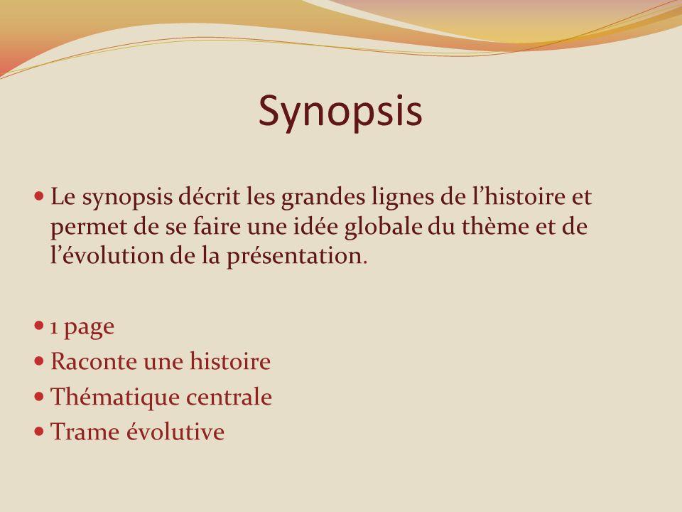 Synopsis Le synopsis décrit les grandes lignes de lhistoire et permet de se faire une idée globale du thème et de lévolution de la présentation.