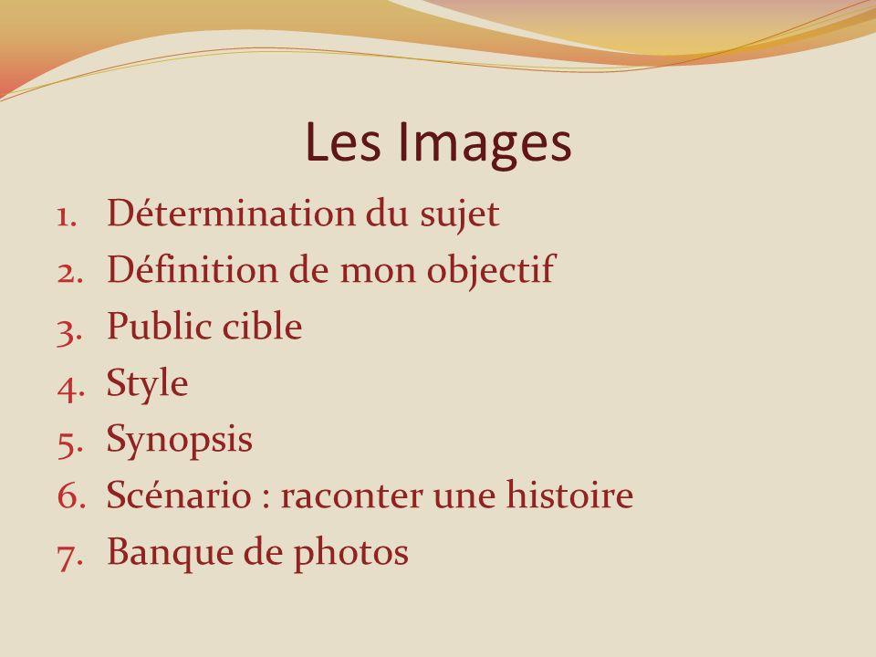 Les Images 1.Détermination du sujet 2. Définition de mon objectif 3.