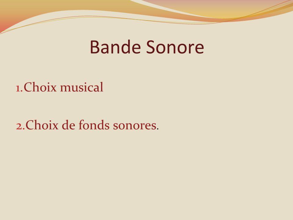 Bande Sonore 1. Choix musical 2. Choix de fonds sonores.