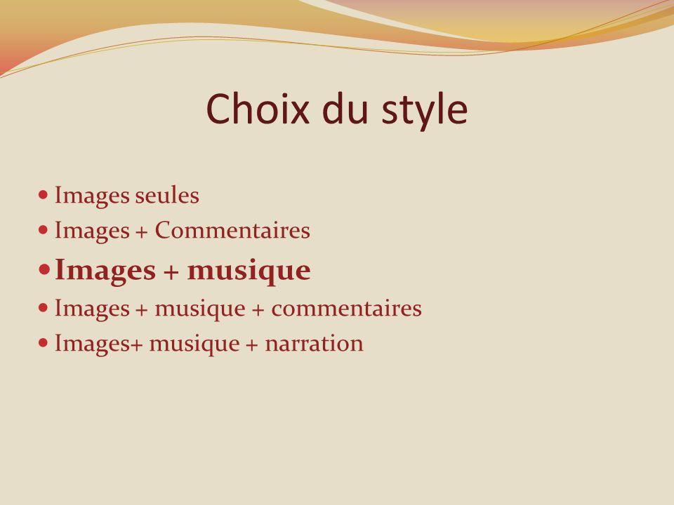 Choix du style Images seules Images + Commentaires Images + musique Images + musique + commentaires Images+ musique + narration