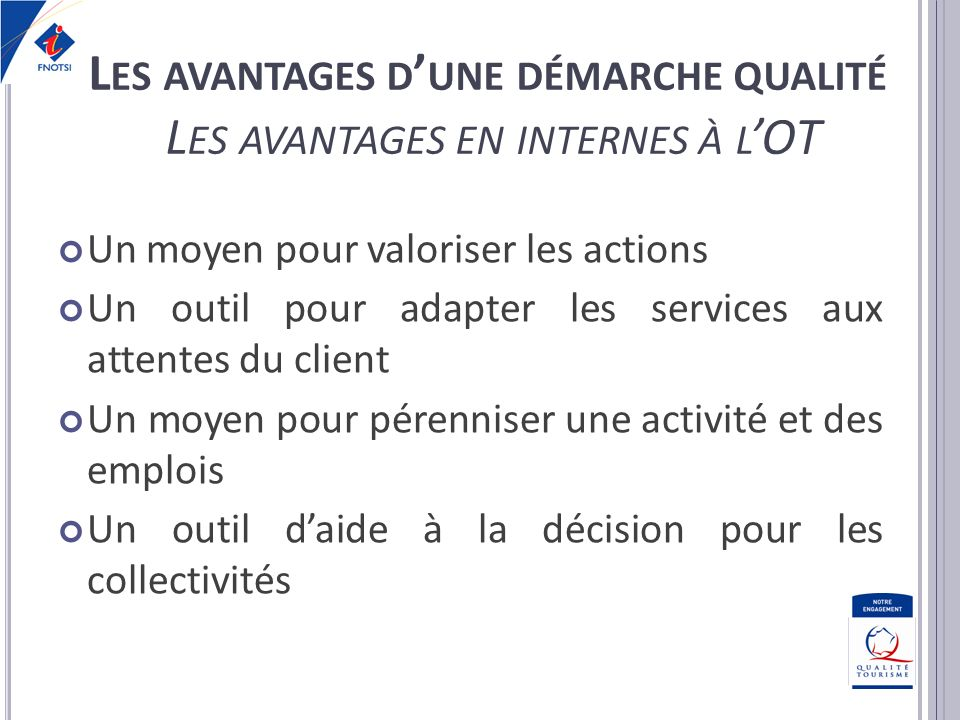 Un moyen pour valoriser les actions Un outil pour adapter les services aux attentes du client Un moyen pour pérenniser une activité et des emplois Un
