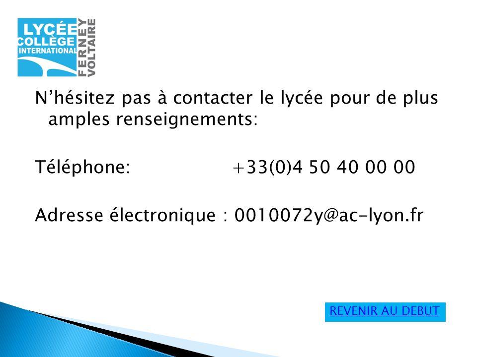 Nhésitez pas à contacter le lycée pour de plus amples renseignements: Téléphone: +33(0)4 50 40 00 00 Adresse électronique : 0010072y@ac-lyon.fr REVENI
