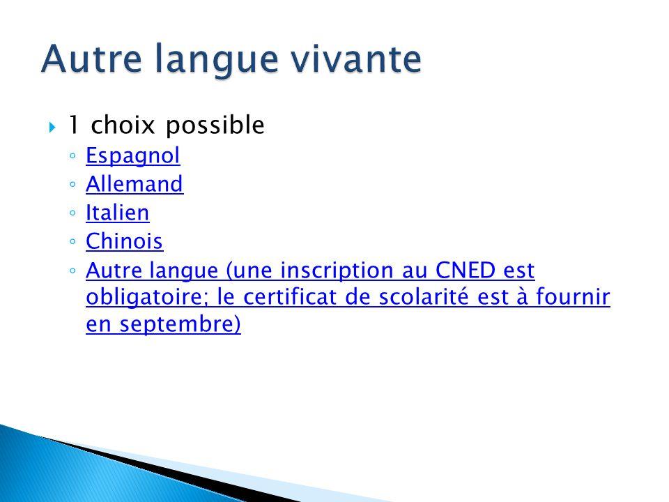 1 choix possible Espagnol Allemand Italien Chinois Autre langue (une inscription au CNED est obligatoire; le certificat de scolarité est à fournir en