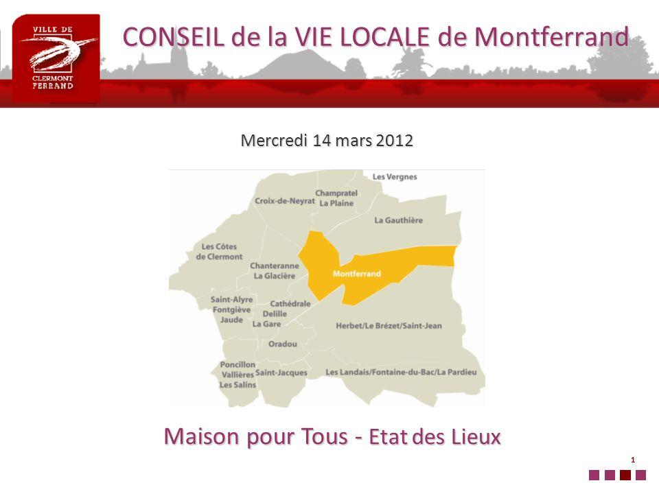 1 CONSEIL de la VIE LOCALE de Montferrand Maison pour Tous - Etat des Lieux Mercredi 14 mars 2012
