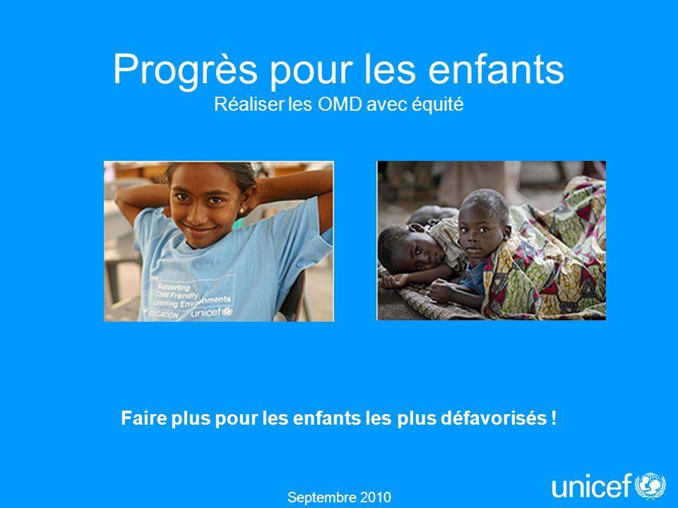 Progrès pour les enfants Réaliser les OMD avec équité Septembre 2010 Faire plus pour les enfants les plus défavorisés !
