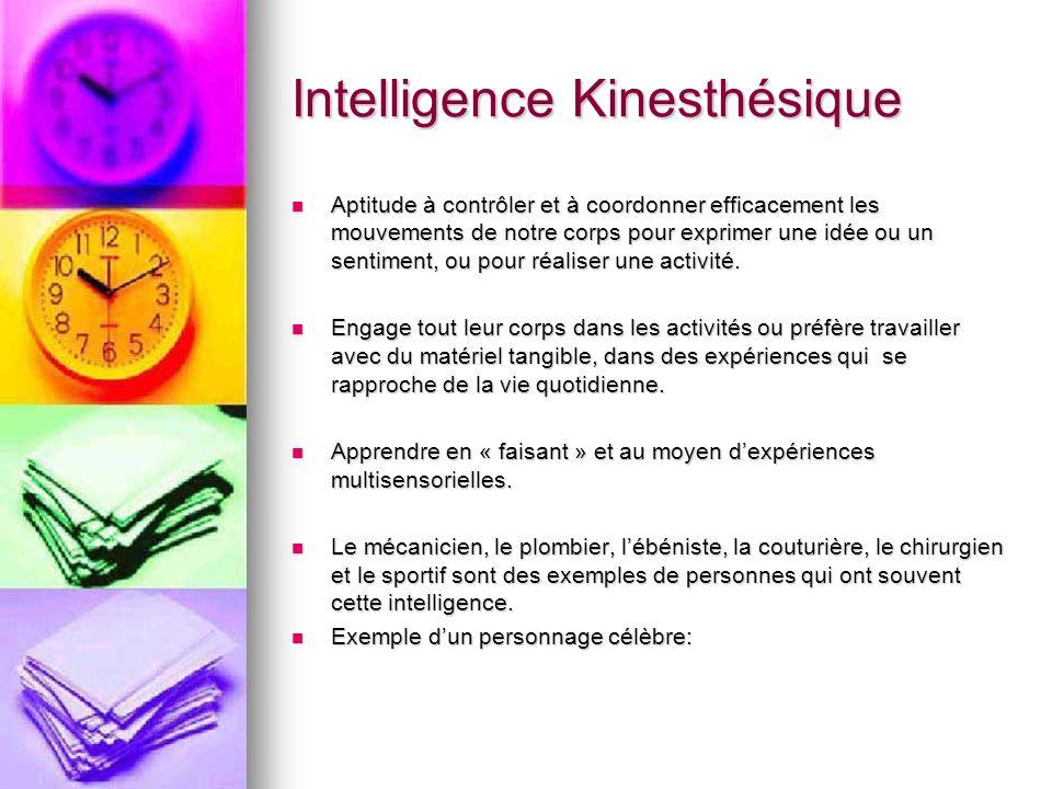 Intelligence Kinesthésique Aptitude à contrôler et à coordonner efficacement les mouvements de notre corps pour exprimer une idée ou un sentiment, ou