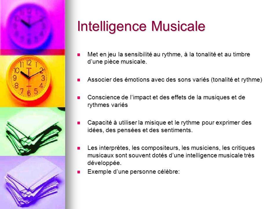 Intelligence Musicale Met en jeu la sensibilité au rythme, à la tonalité et au timbre dune pièce musicale. Met en jeu la sensibilité au rythme, à la t