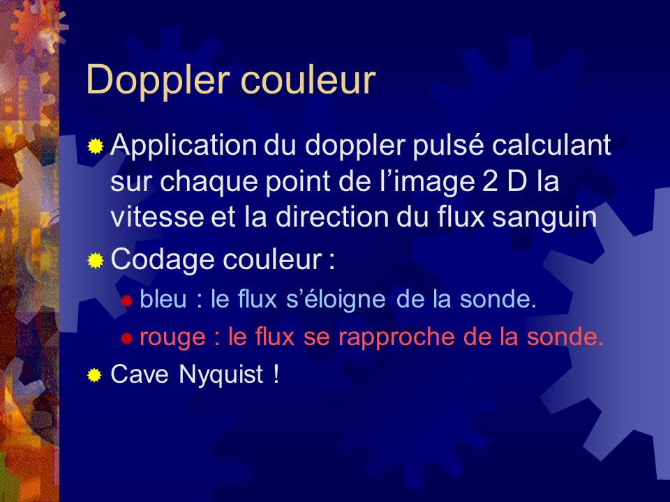 Doppler couleur Application du doppler pulsé calculant sur chaque point de limage 2 D la vitesse et la direction du flux sanguin Codage couleur : bleu