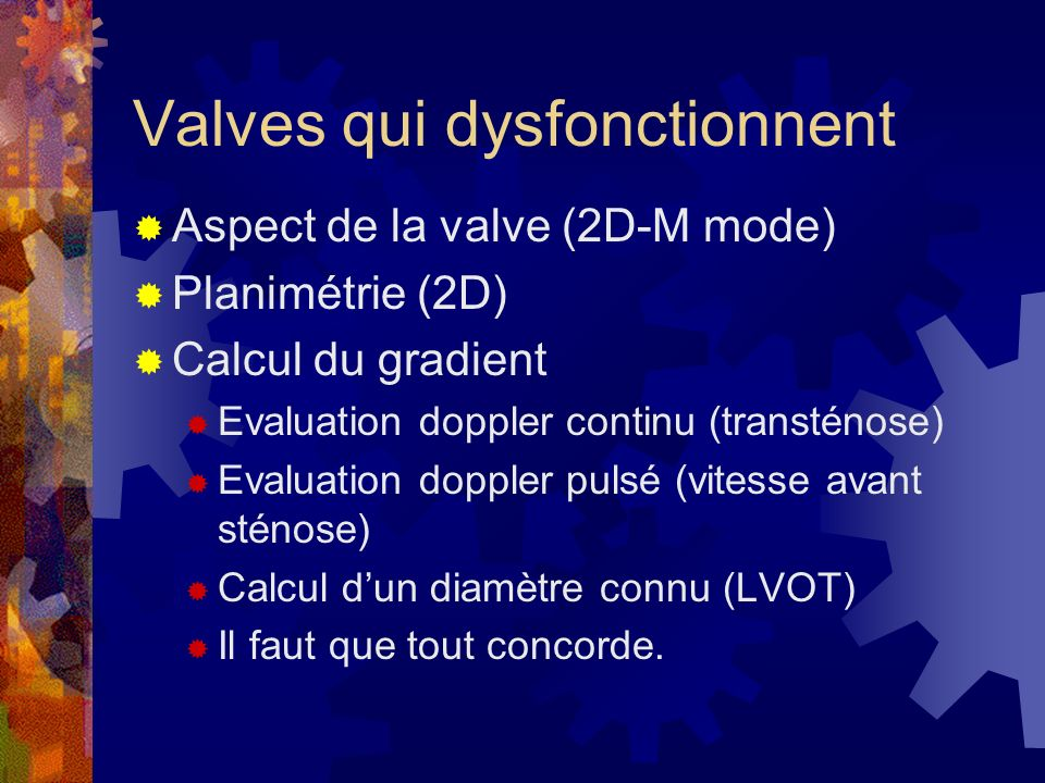 Valves qui dysfonctionnent Aspect de la valve (2D-M mode) Planimétrie (2D) Calcul du gradient Evaluation doppler continu (transténose) Evaluation dopp