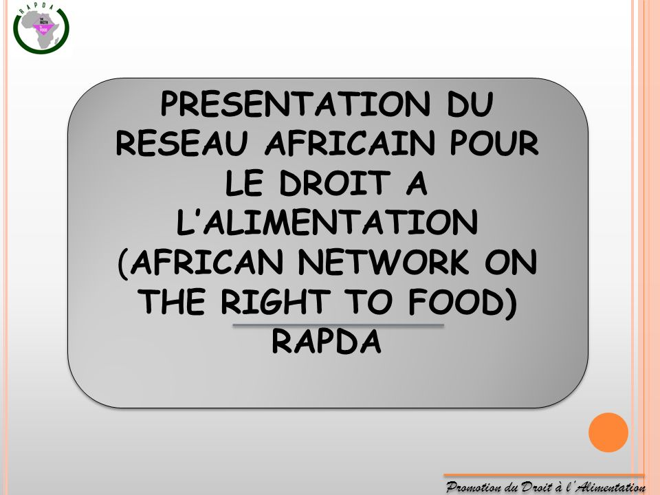 Promotion du Droit à lAlimentation PRESENTATION DU RESEAU AFRICAIN POUR LE DROIT A LALIMENTATION (AFRICAN NETWORK ON THE RIGHT TO FOOD) RAPDA PRESENTA