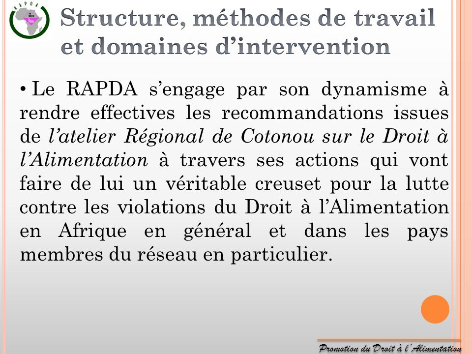 Promotion du Droit à lAlimentation Le RAPDA sengage par son dynamisme à rendre effectives les recommandations issues de latelier Régional de Cotonou s