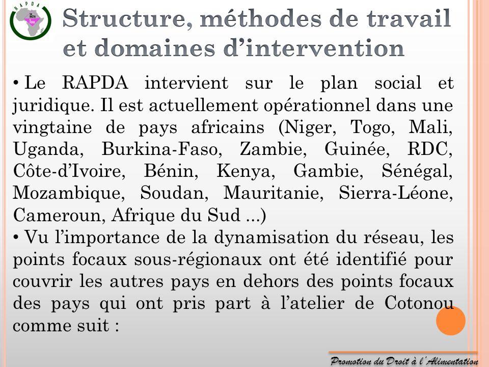 Promotion du Droit à lAlimentation Le RAPDA intervient sur le plan social et juridique. Il est actuellement opérationnel dans une vingtaine de pays af