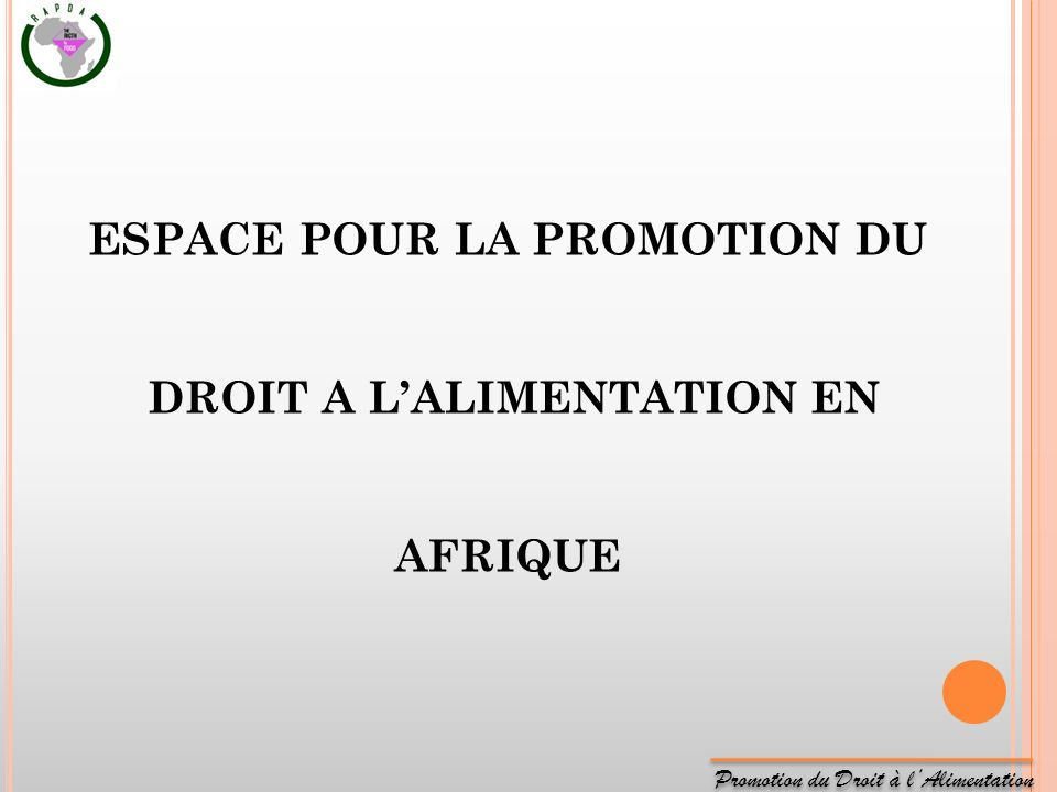 Promotion du Droit à lAlimentation ESPACE POUR LA PROMOTION DU DROIT A LALIMENTATION EN AFRIQUE