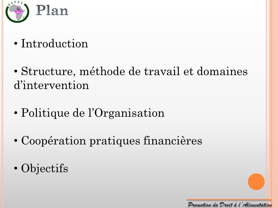 Promotion du Droit à lAlimentation Introduction Structure, méthode de travail et domaines dintervention Politique de lOrganisation Coopération pratiqu