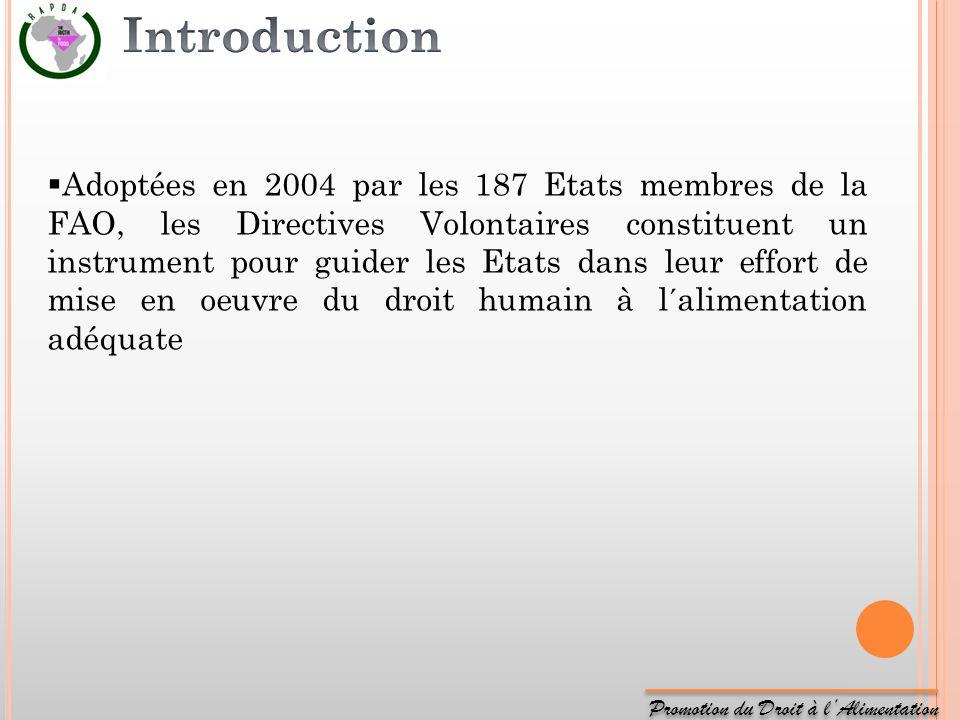 Promotion du Droit à lAlimentation Adoptées en 2004 par les 187 Etats membres de la FAO, les Directives Volontaires constituent un instrument pour gui