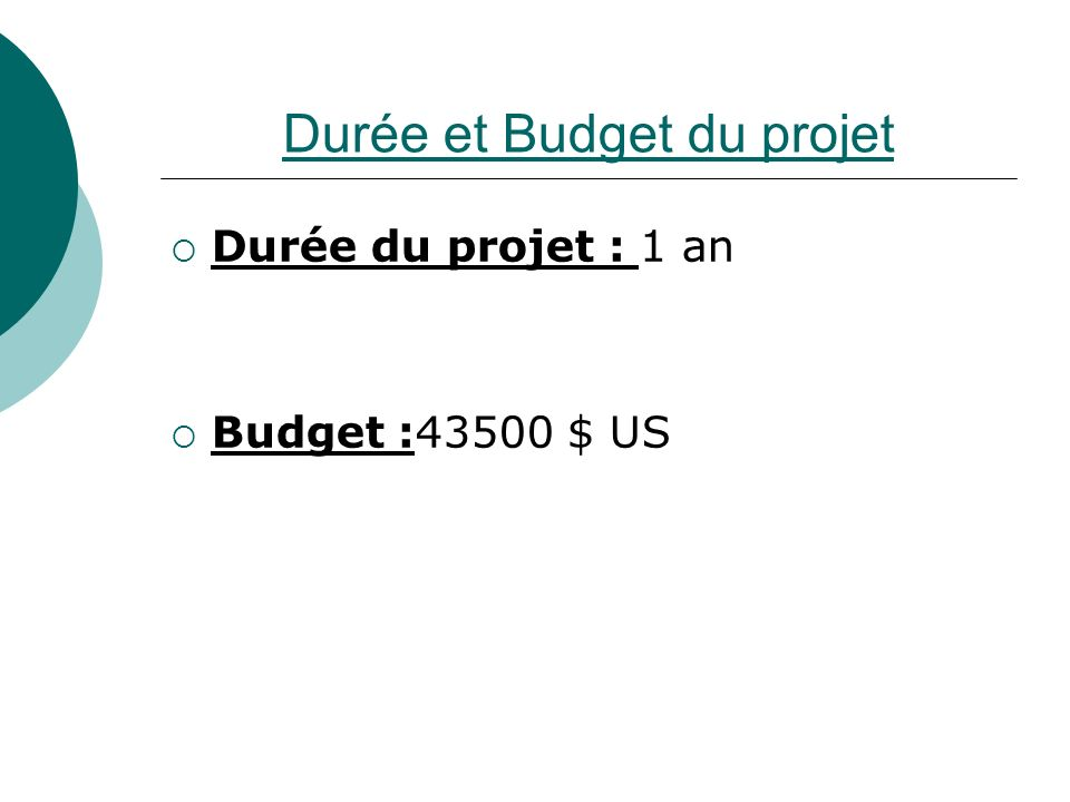 Durée et Budget du projet Durée du projet : 1 an Budget :43500 $ US