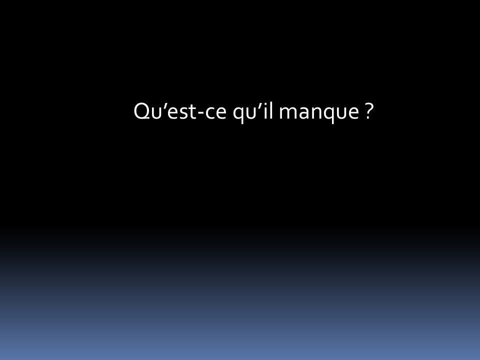 Quest-ce quil manque ?