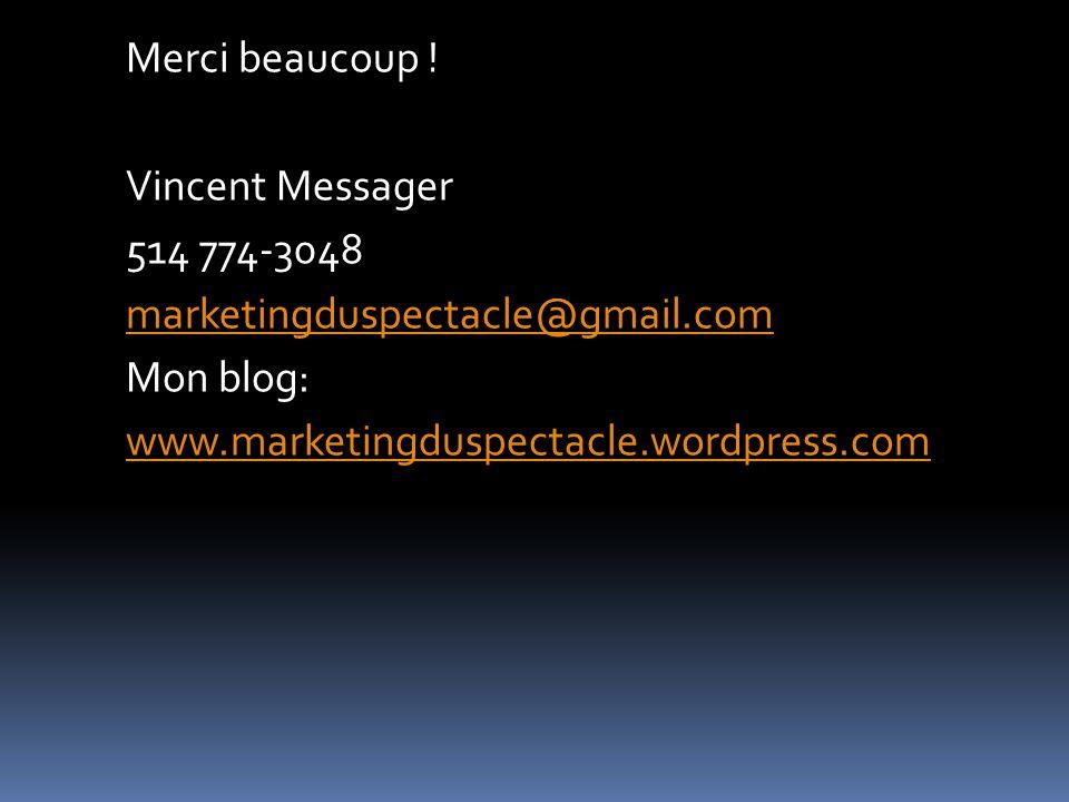 Merci beaucoup ! Vincent Messager 514 774-3048 marketingduspectacle@gmail.com Mon blog: www.marketingduspectacle.wordpress.com