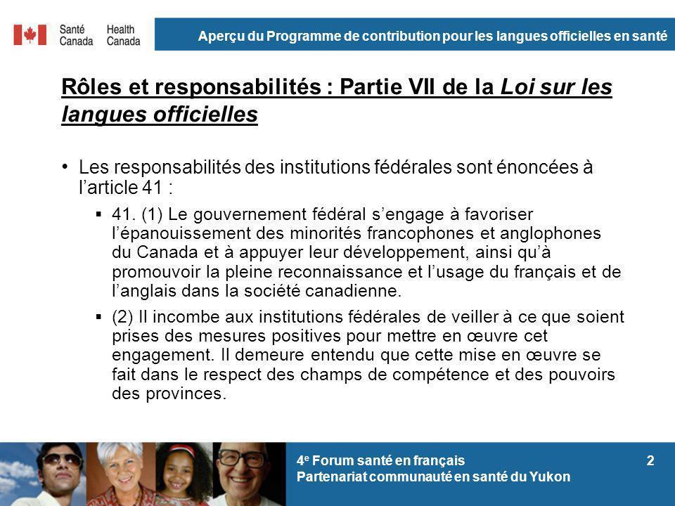 Aperçu du Programme de contribution pour les langues officielles en santé 24 e Forum santé en français Partenariat communauté en santé du Yukon Rôles