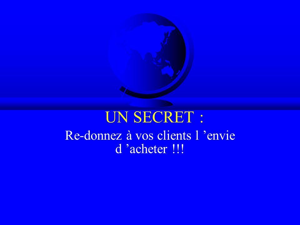 UN SECRET : Re-donnez à vos clients l envie d acheter !!!