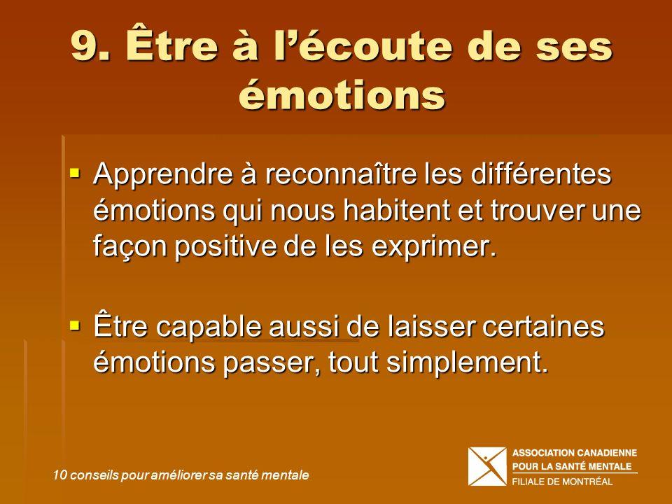 9. Être à lécoute de ses émotions Apprendre à reconnaître les différentes émotions qui nous habitent et trouver une façon positive de les exprimer. Ap