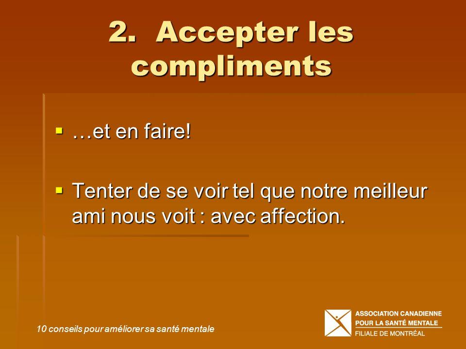 2. Accepter les compliments …et en faire! …et en faire! Tenter de se voir tel que notre meilleur ami nous voit : avec affection. Tenter de se voir tel