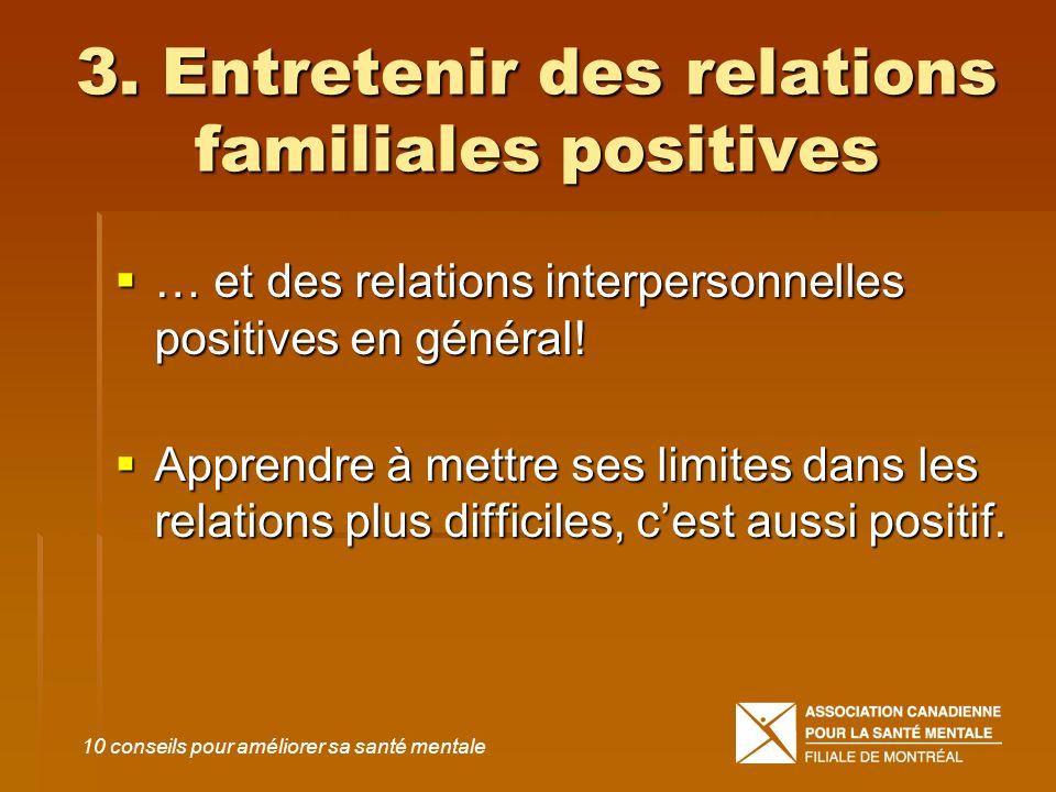 3. Entretenir des relations familiales positives … et des relations interpersonnelles positives en général! … et des relations interpersonnelles posit