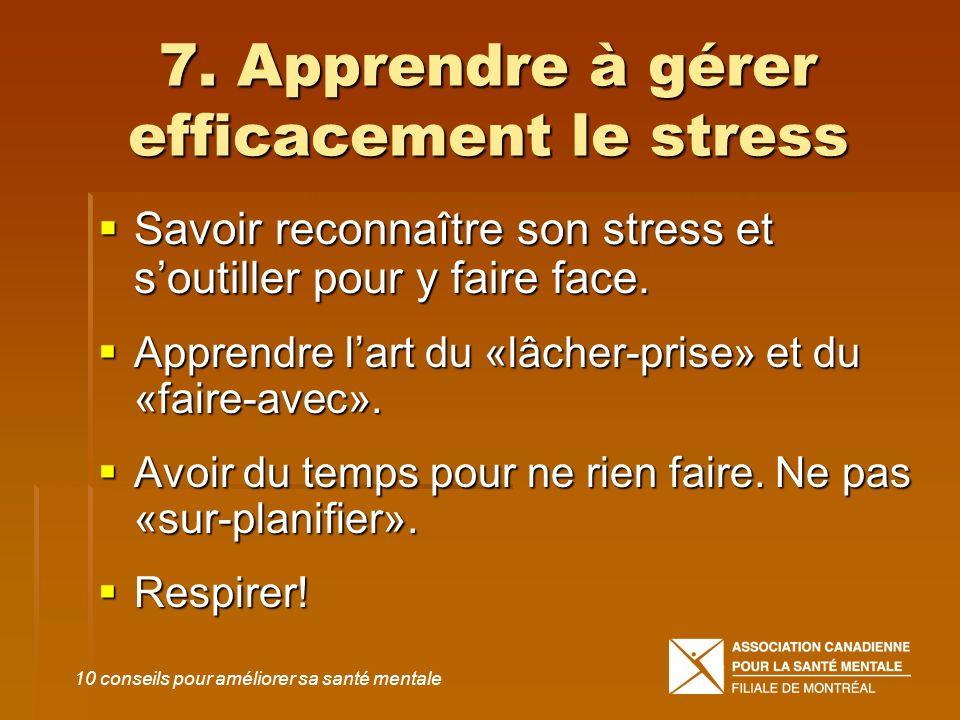 7. Apprendre à gérer efficacement le stress Savoir reconnaître son stress et soutiller pour y faire face. Savoir reconnaître son stress et soutiller p