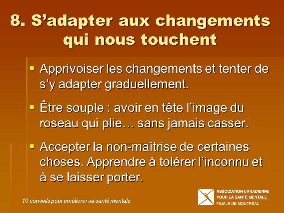 8. Sadapter aux changements qui nous touchent Apprivoiser les changements et tenter de sy adapter graduellement. Apprivoiser les changements et tenter