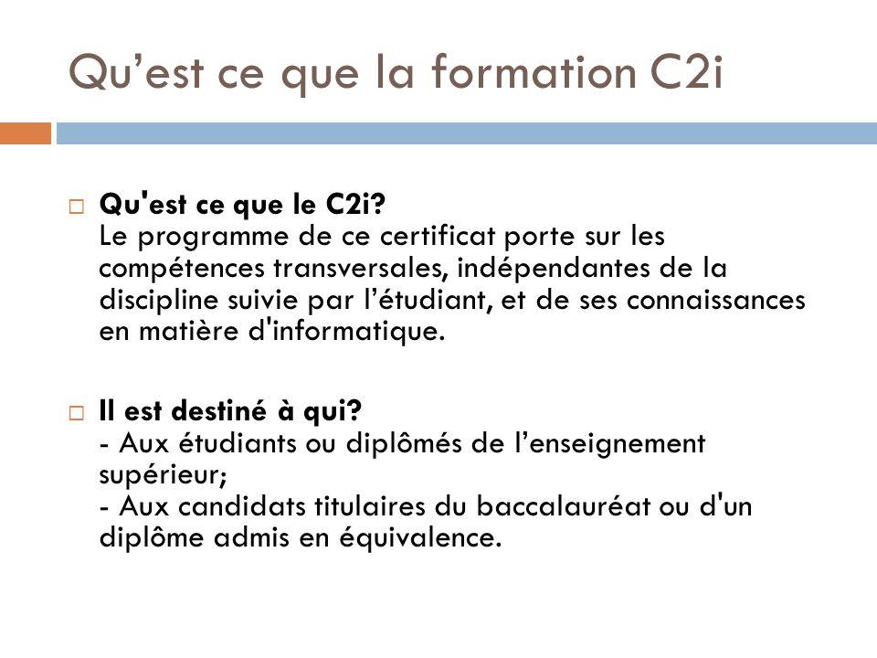 Quest ce que la formation C2i Qu'est ce que le C2i? Le programme de ce certificat porte sur les compétences transversales, indépendantes de la discipl