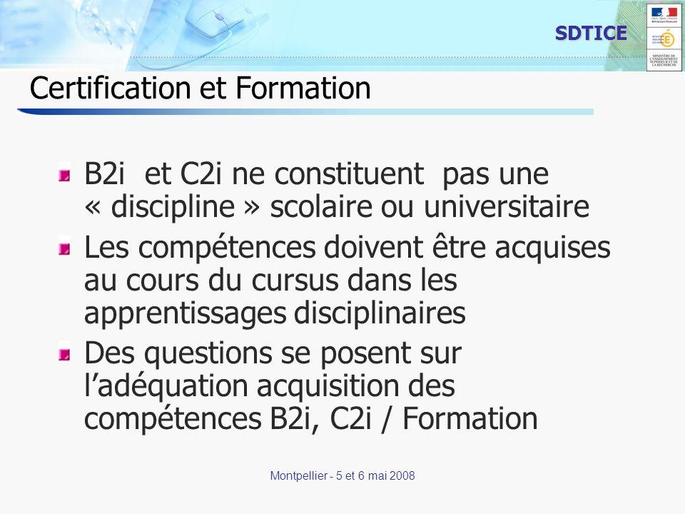14 SDTICE Montpellier - 5 et 6 mai 2008 Certification et Formation B2i et C2i ne constituent pas une « discipline » scolaire ou universitaire Les comp