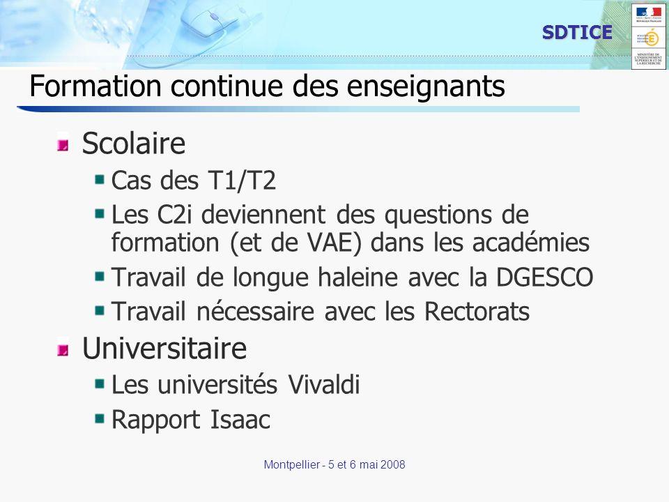 16 SDTICE Montpellier - 5 et 6 mai 2008 Formation continue des enseignants Scolaire Cas des T1/T2 Les C2i deviennent des questions de formation (et de