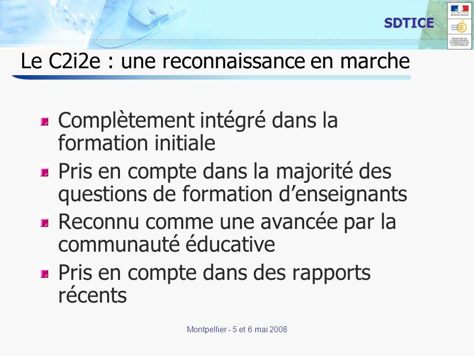 4 SDTICE Montpellier - 5 et 6 mai 2008 Le C2i2e : une reconnaissance en marche Complètement intégré dans la formation initiale Pris en compte dans la