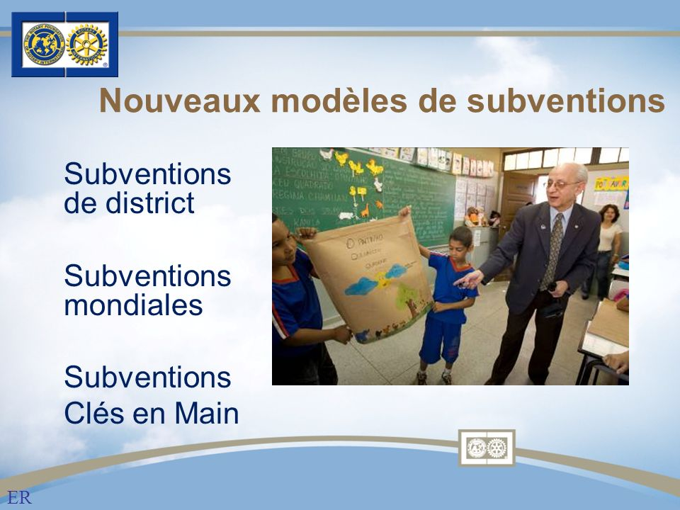 Subventions de district Subventions mondiales Subventions Clés en Main Nouveaux modèles de subventions ER