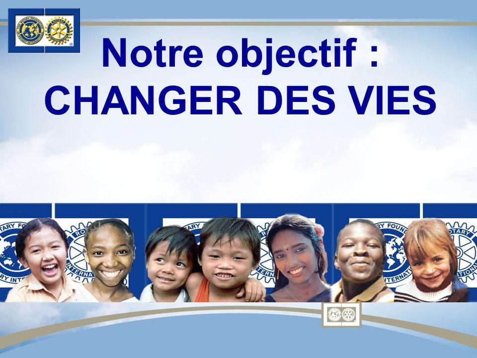 Notre objectif : CHANGER DES VIES