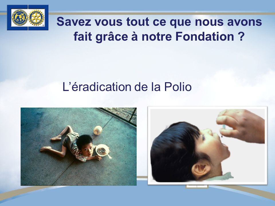 Savez vous tout ce que nous avons fait grâce à notre Fondation ? Léradication de la Polio