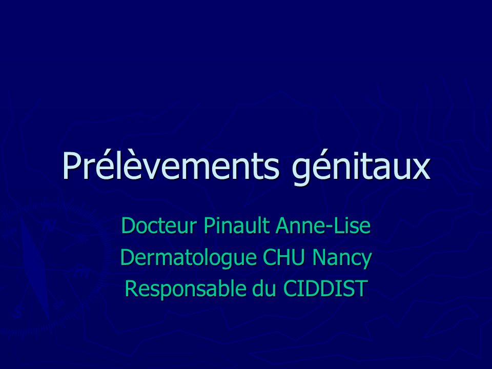 Prélèvements génitaux Docteur Pinault Anne-Lise Dermatologue CHU Nancy Responsable du CIDDIST