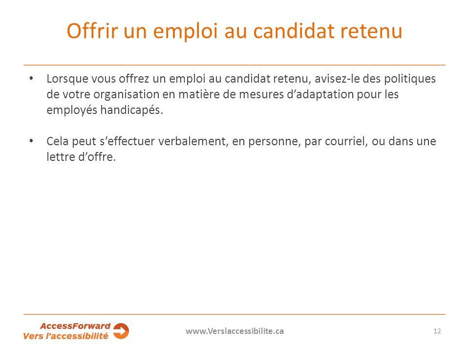 Offrir un emploi au candidat retenu Lorsque vous offrez un emploi au candidat retenu, avisez-le des politiques de votre organisation en matière de mesures dadaptation pour les employés handicapés.