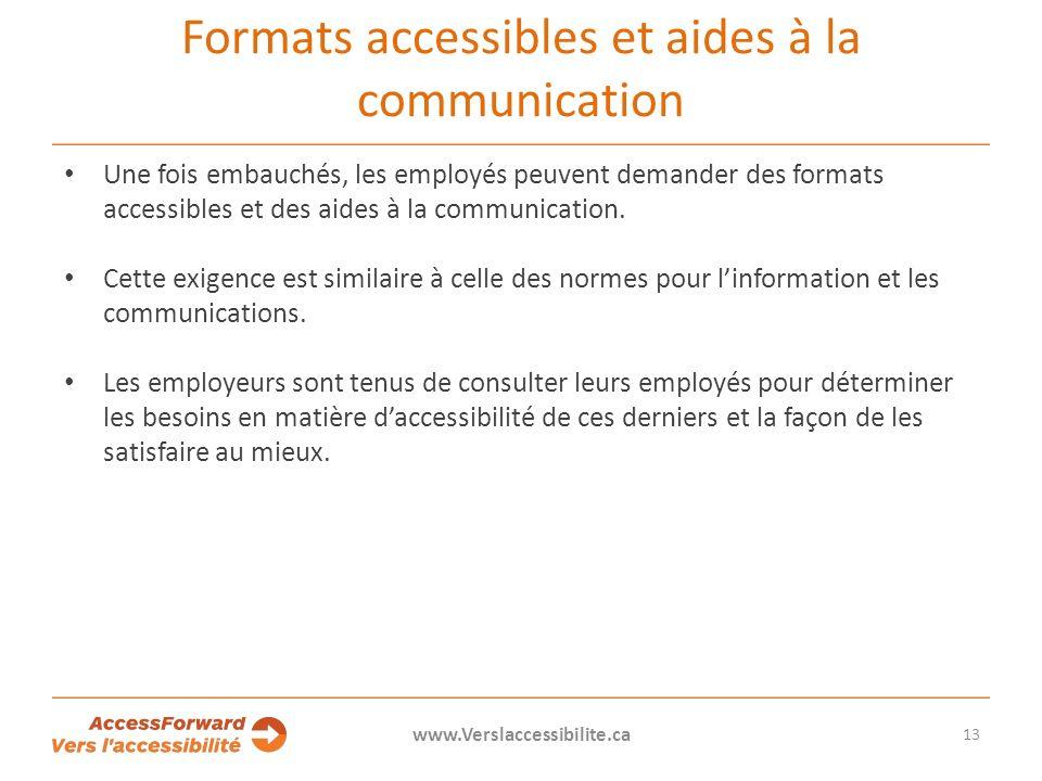Formats accessibles et aides à la communication Une fois embauchés, les employés peuvent demander des formats accessibles et des aides à la communication.