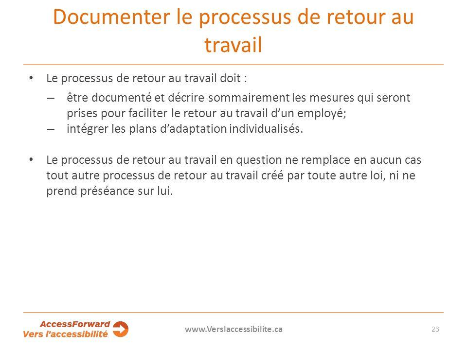 Documenter le processus de retour au travail Le processus de retour au travail doit : – être documenté et décrire sommairement les mesures qui seront prises pour faciliter le retour au travail dun employé; – intégrer les plans dadaptation individualisés.