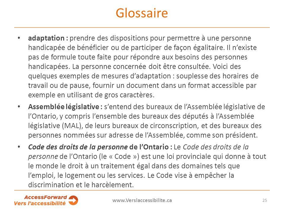 Glossaire adaptation : prendre des dispositions pour permettre à une personne handicapée de bénéficier ou de participer de façon égalitaire.