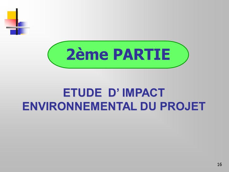 16 2ème PARTIE ETUDE D IMPACT ENVIRONNEMENTAL DU PROJET